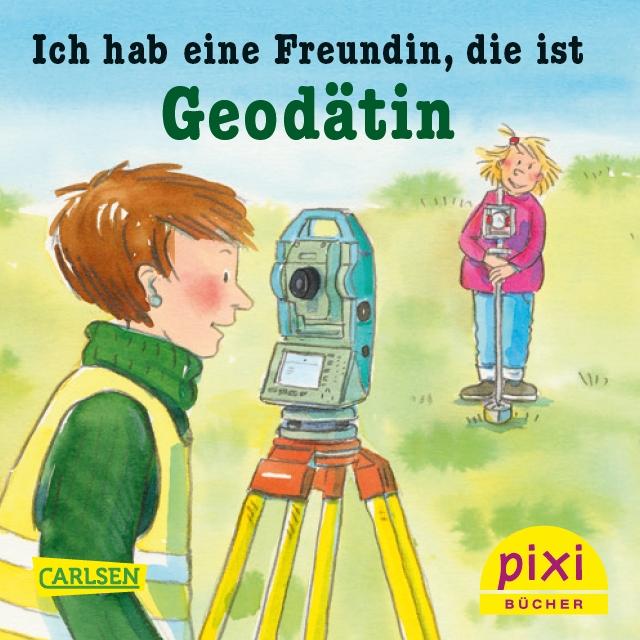 """Nachwuchswerbung - 4. Auflage vom Pixi-Buch """"Ich hab eine Freundin, die ist Geodätin"""""""